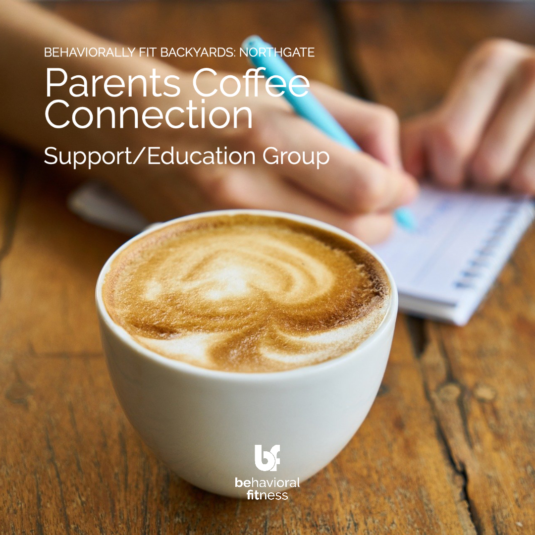Parents Coffee Connection - Behaviorally Fit Backyards: Northgate