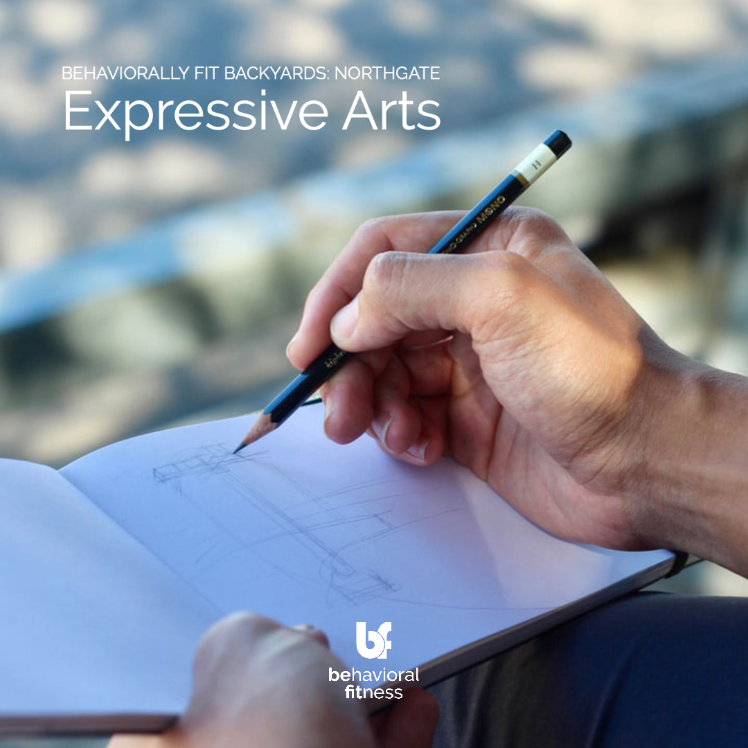 Expressive Arts - Behaviorally Fit Backyards: Northgate