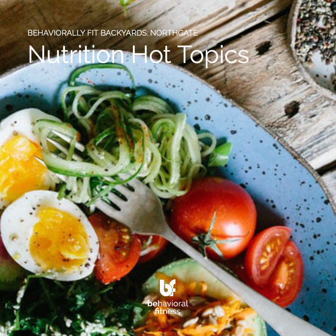 Nutrition Hot Topics - Behaviorally Fit Backyards: Northgate